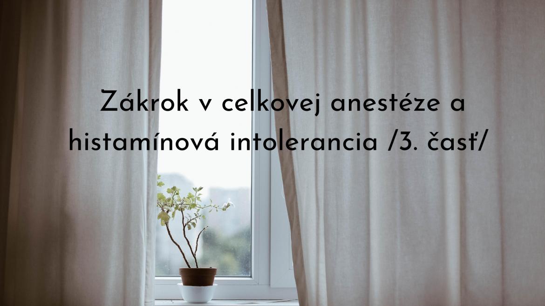 Zákrok v celkovej anestéze a histamínová intolerancia /3. časť/